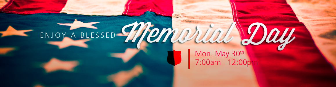 Memorial Day Hours: OPEN 7am - 12pm