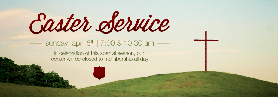 Sunday, April 5th - Center Closed, Services at 7:00 & 10:30am