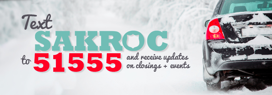 Text SAKROC to 51555 for the Latest Updates on Closings and Schedule Changes!